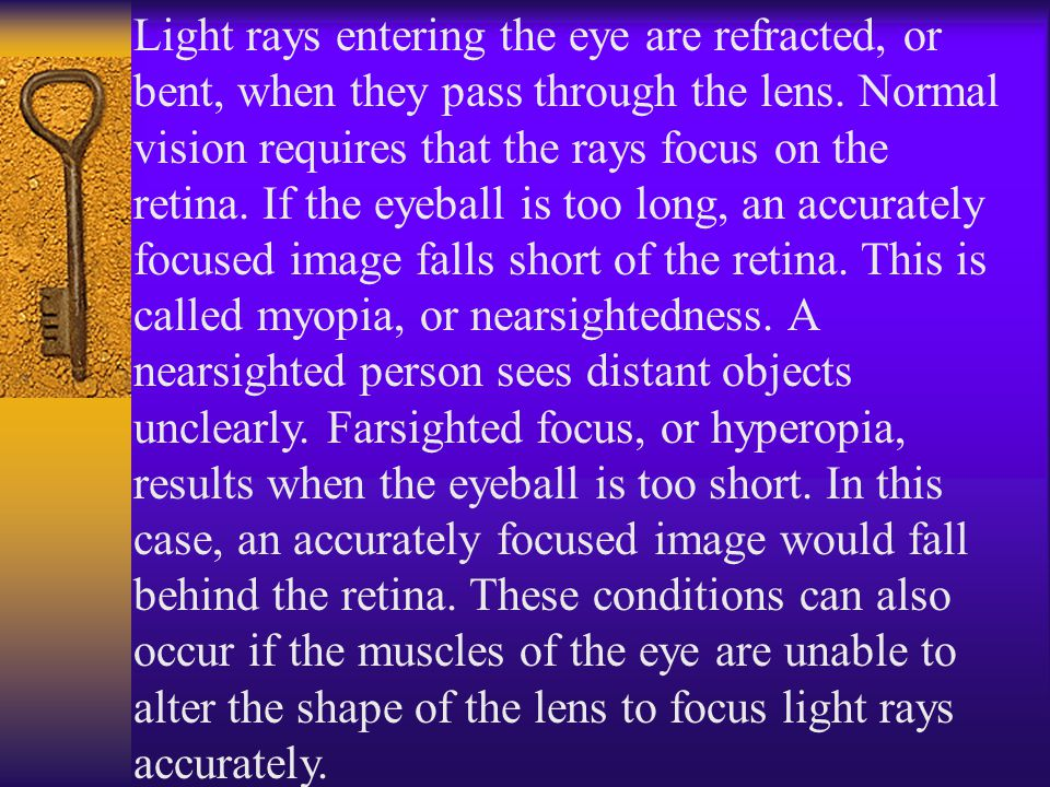 Light rays entering the eye are refracted, or bent, when they pass through the lens.