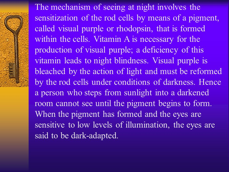 The mechanism of seeing at night involves the sensitization of the rod cells by means of a pigment, called visual purple or rhodopsin, that is formed within the cells.