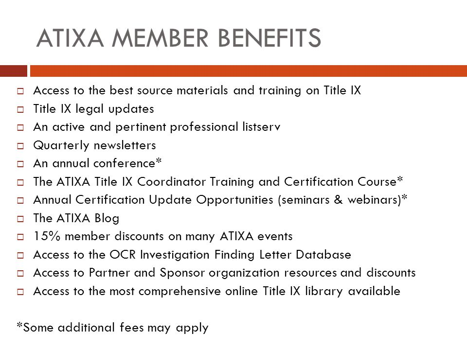 ATIXA MEMBER BENEFITS Access to the best source materials and training on Title IX. Title IX legal updates.