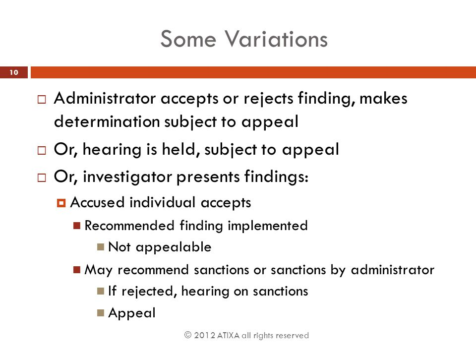 Some Variations Administrator accepts or rejects finding, makes determination subject to appeal. Or, hearing is held, subject to appeal.