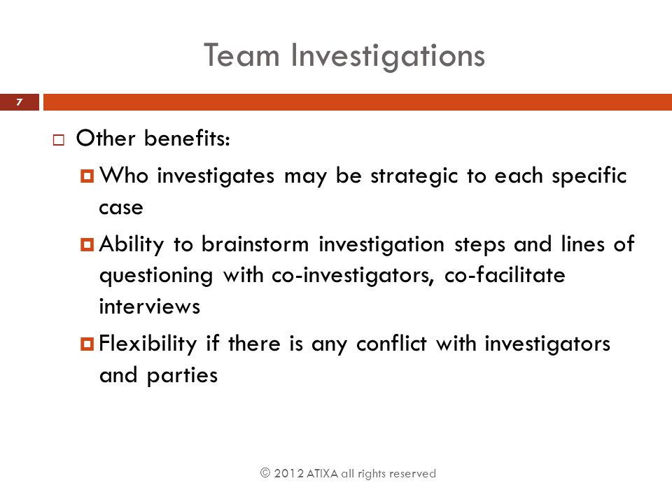 Team Investigations Other benefits:
