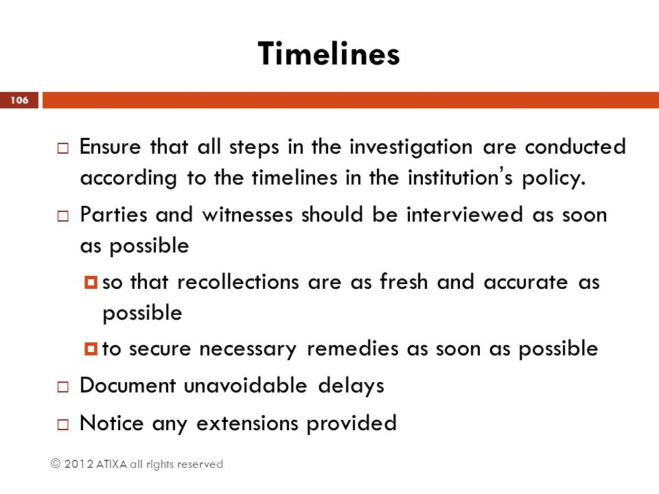 Timelines Ensure that all steps in the investigation are conducted according to the timelines in the institution's policy.