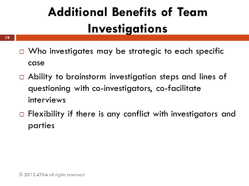 Additional Benefits of Team Investigations
