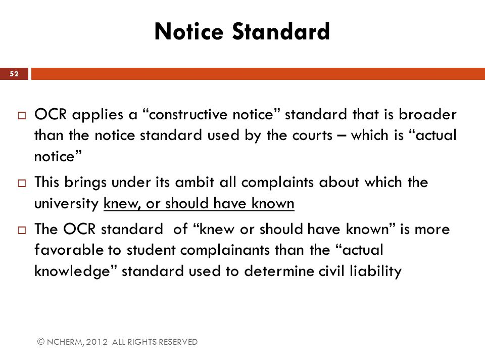 Notice Standard OCR applies a constructive notice standard that is broader than the notice standard used by the courts – which is actual notice