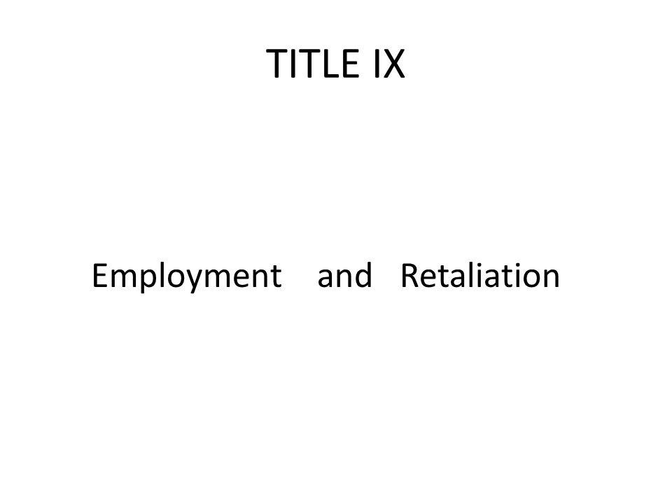 TITLE IX Employment and Retaliation