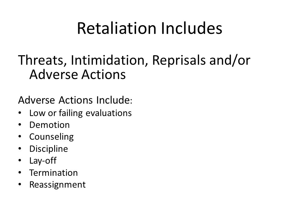 Retaliation Includes Threats, Intimidation, Reprisals and/or Adverse Actions. Adverse Actions Include: