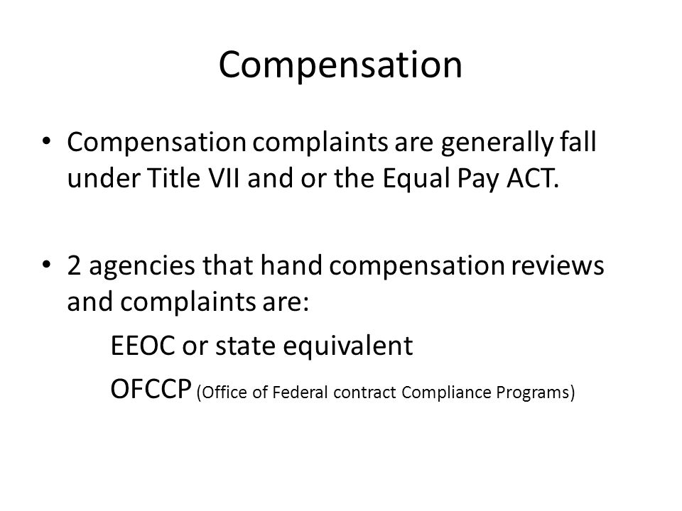 Compensation Compensation complaints are generally fall under Title VII and or the Equal Pay ACT.