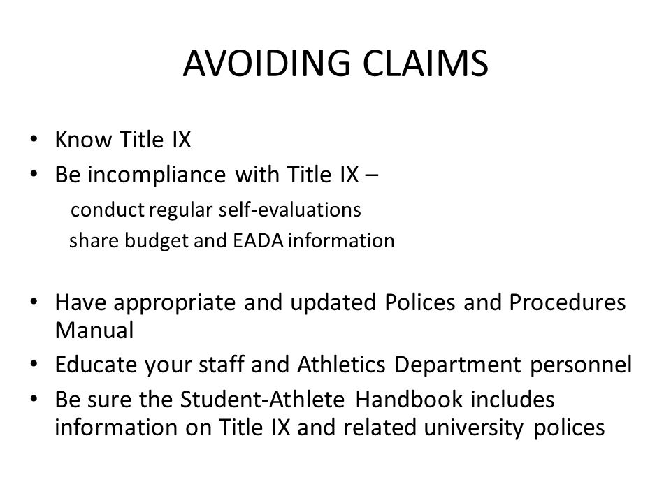 AVOIDING CLAIMS Know Title IX Be incompliance with Title IX –