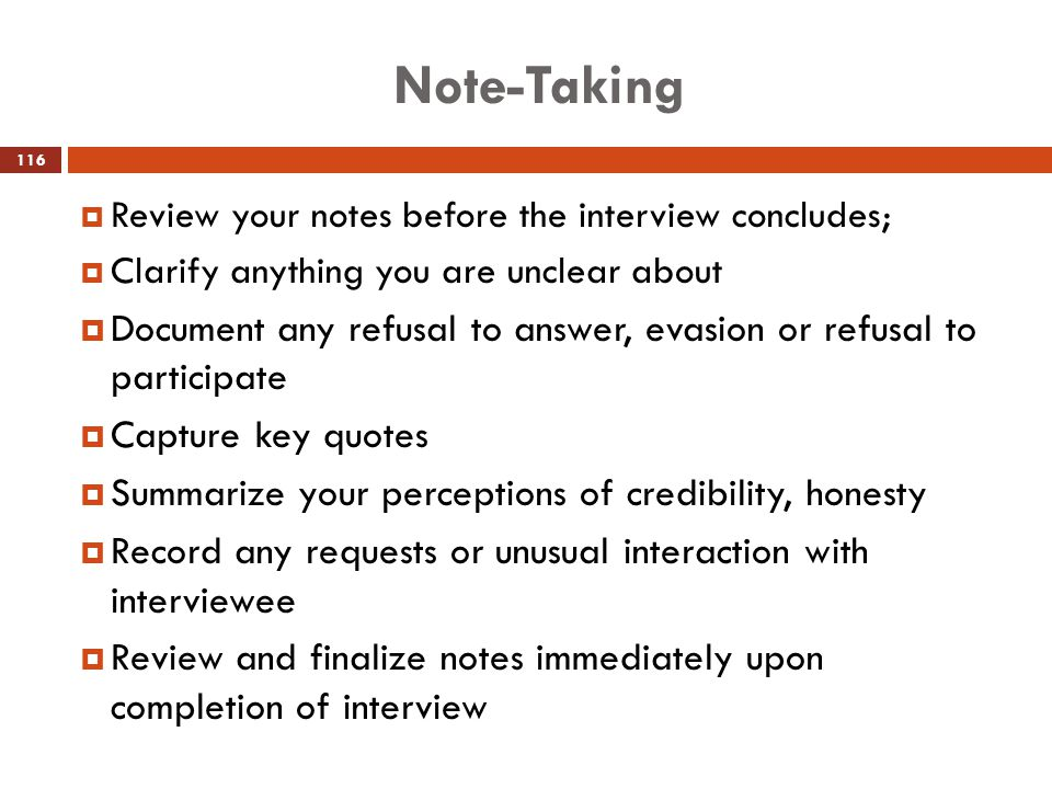 Note-Taking Review your notes before the interview concludes; Clarify anything you are unclear about.