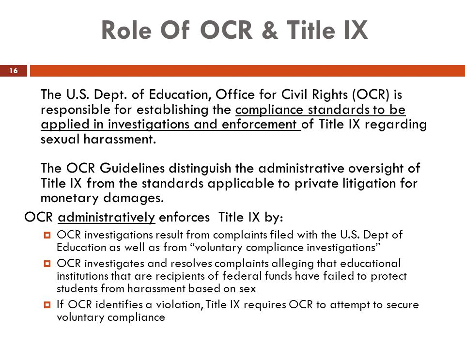 Role Of OCR & Title IX OCR administratively enforces Title IX by: