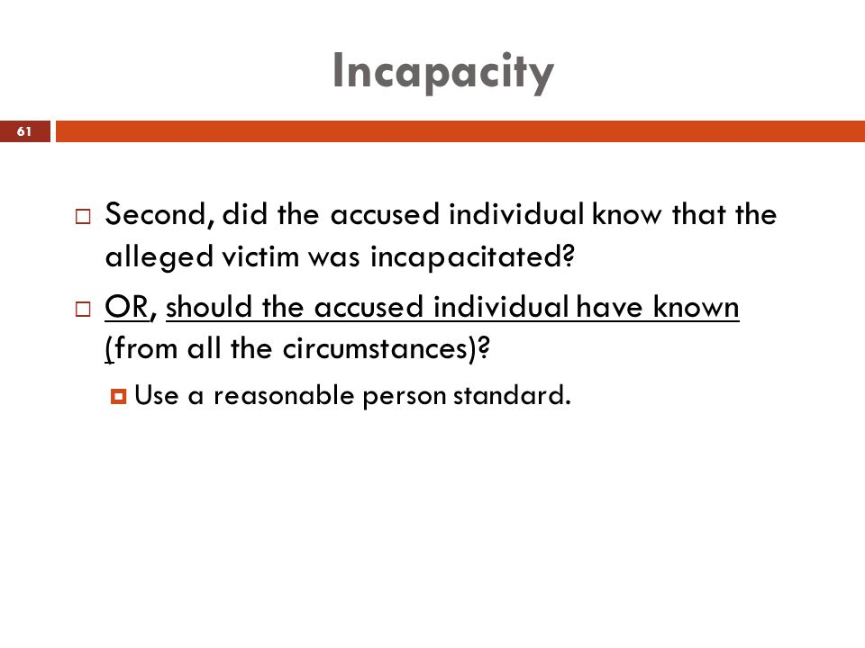 Incapacity Second, did the accused individual know that the alleged victim was incapacitated