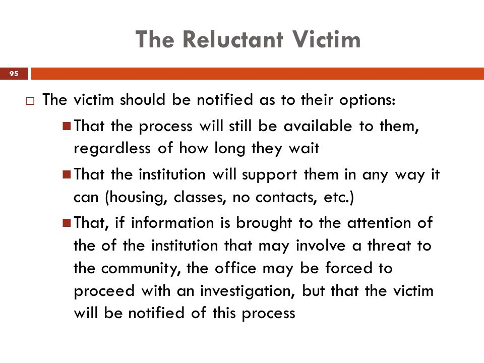 The Reluctant Victim The victim should be notified as to their options: