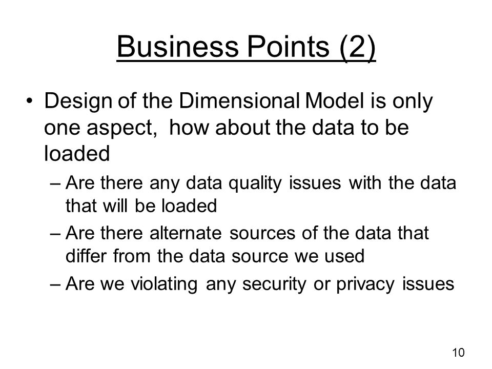 Business Points (2) Design of the Dimensional Model is only one aspect, how about the data to be loaded.