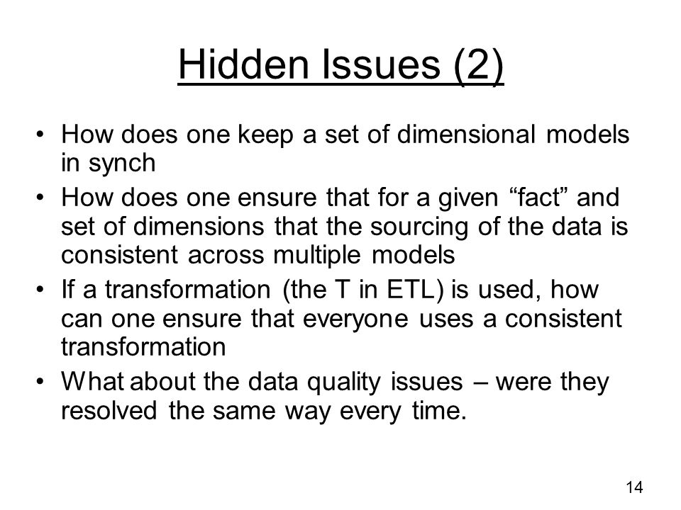 Hidden Issues (2) How does one keep a set of dimensional models in synch.