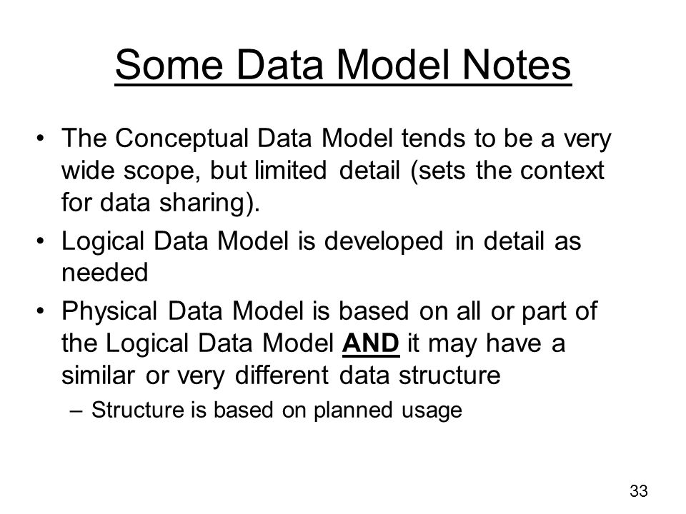Some Data Model Notes The Conceptual Data Model tends to be a very wide scope, but limited detail (sets the context for data sharing).