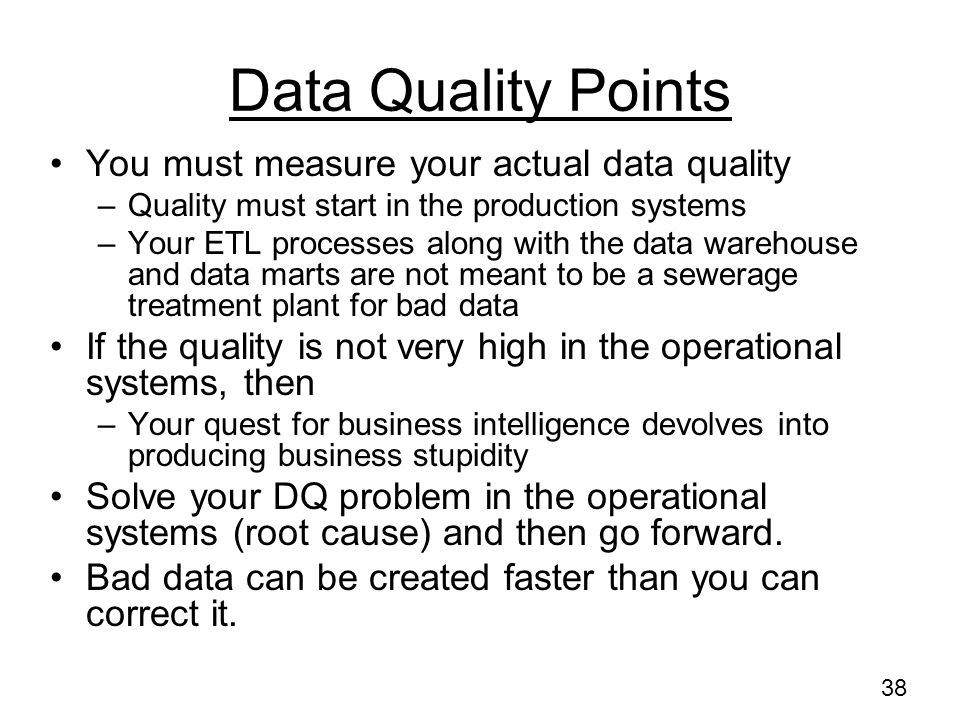 Data Quality Points You must measure your actual data quality