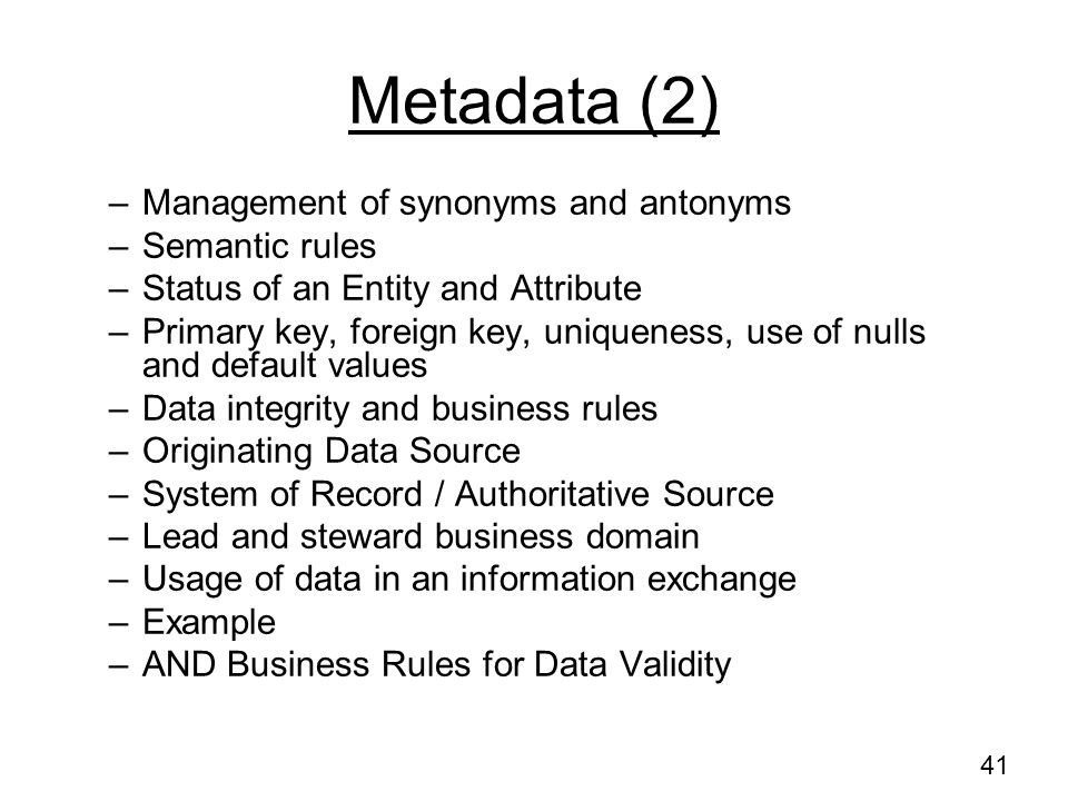 Metadata (2) Management of synonyms and antonyms Semantic rules