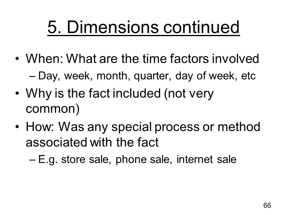 5. Dimensions continued When: What are the time factors involved