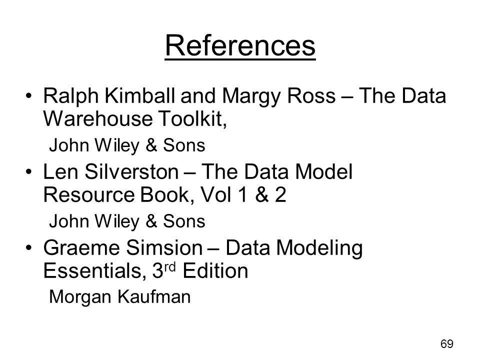 References Ralph Kimball and Margy Ross – The Data Warehouse Toolkit,