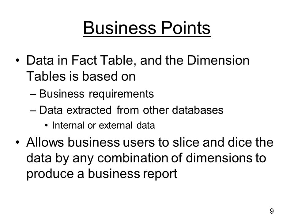 Business Points Data in Fact Table, and the Dimension Tables is based on. Business requirements. Data extracted from other databases.
