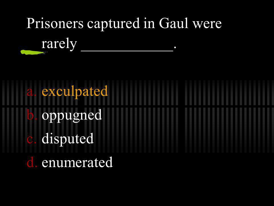 Prisoners captured in Gaul were rarely ____________.