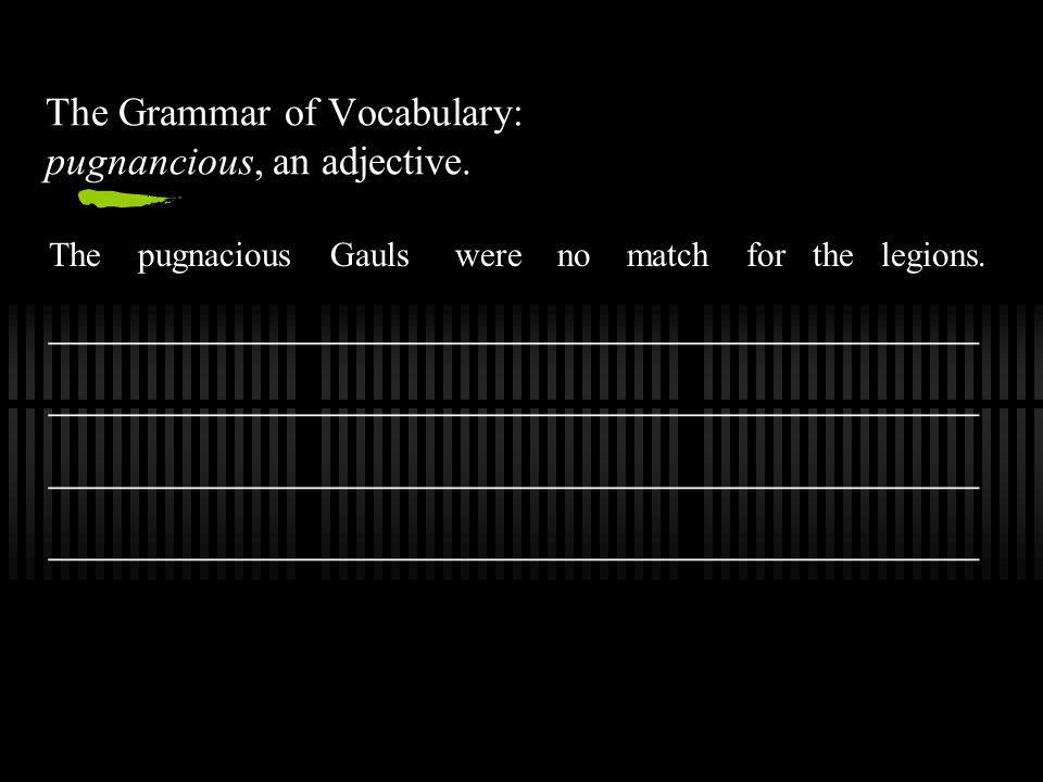 The Grammar of Vocabulary: pugnancious, an adjective.