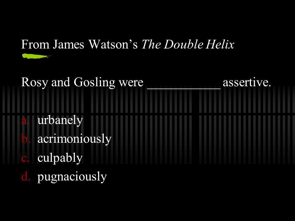 From James Watson's The Double Helix