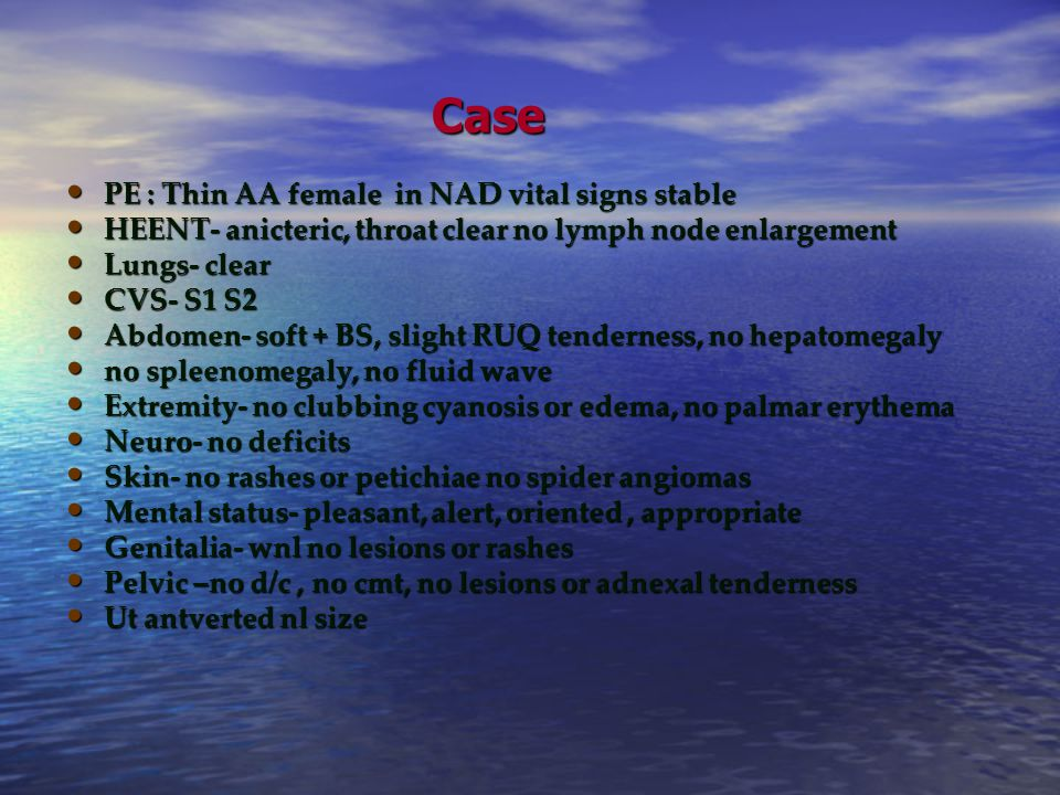Case PE : Thin AA female in NAD vital signs stable