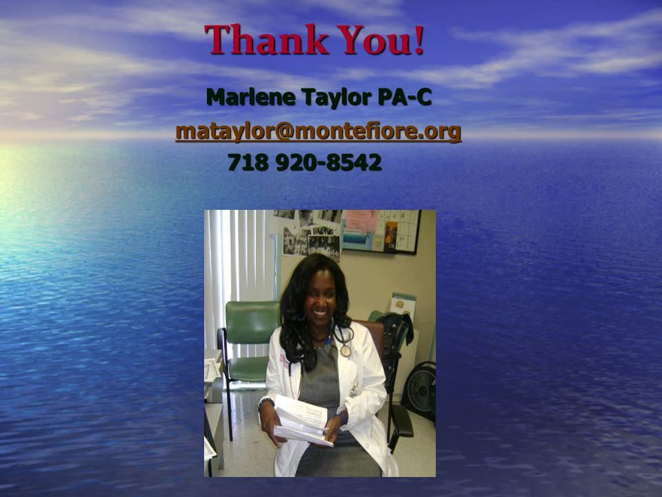 Thank You! Marlene Taylor PA-C mataylor@montefiore.org 718 920-8542