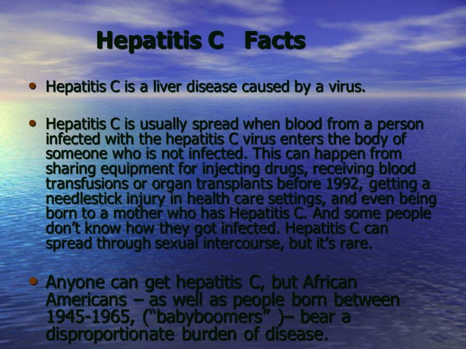 Hepatitis C Facts Hepatitis C is a liver disease caused by a virus.