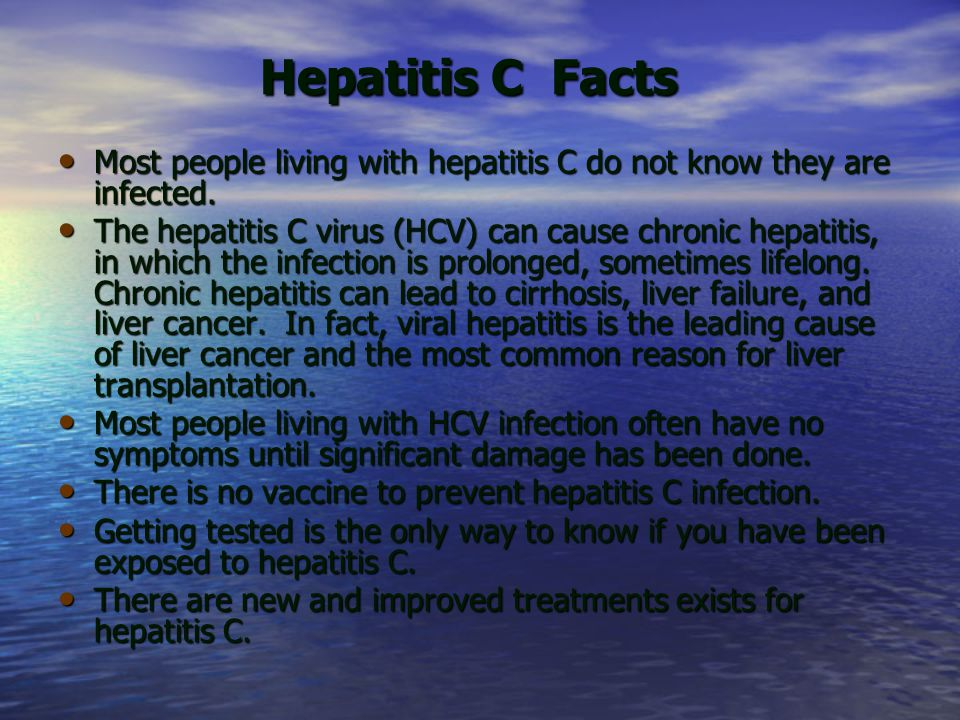 Hepatitis C Facts Most people living with hepatitis C do not know they are infected.