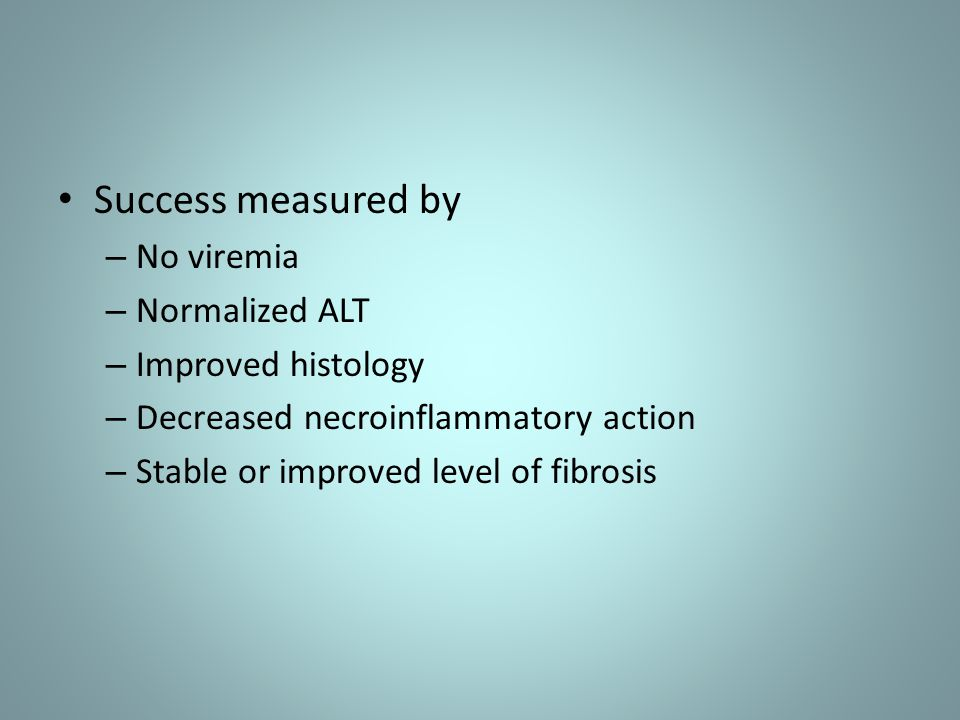 Success measured by No viremia Normalized ALT Improved histology