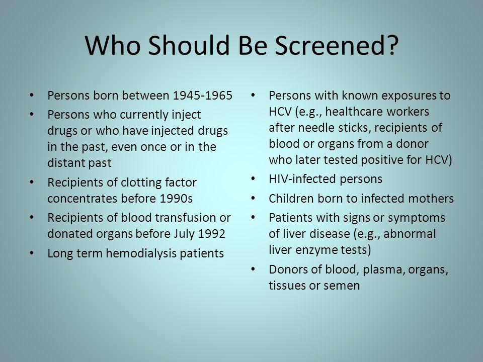 Who Should Be Screened Persons born between 1945-1965