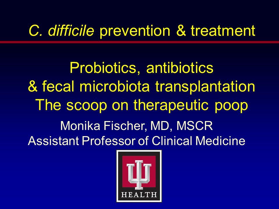 C. difficile prevention & treatment Probiotics, antibiotics