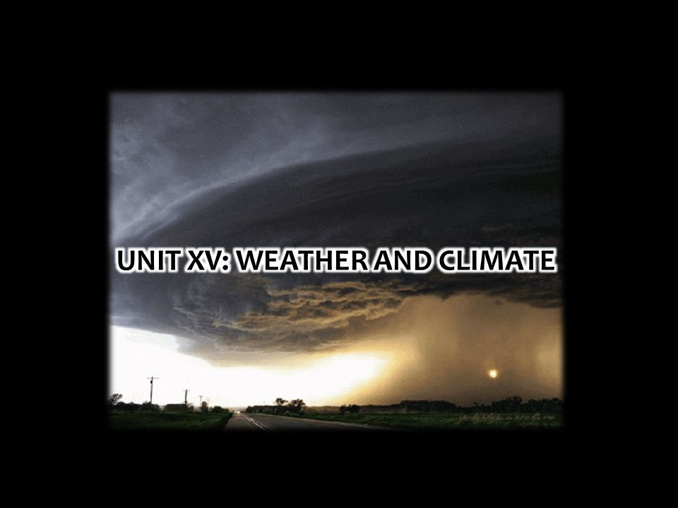 UNIT XV: WEATHER AND CLIMATE