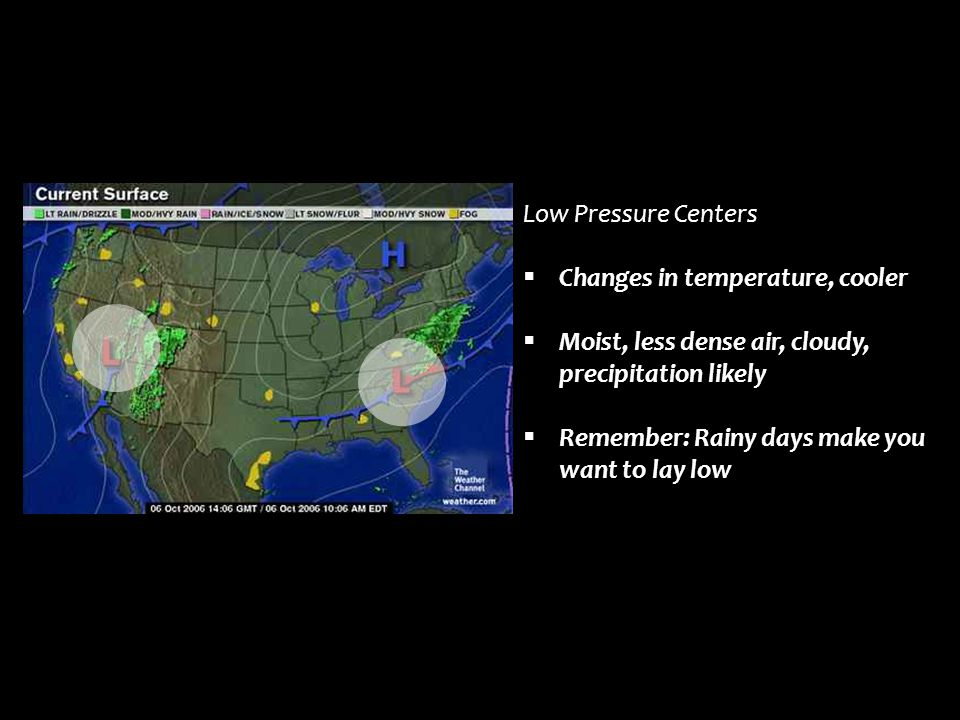 Low Pressure Centers Changes in temperature, cooler. Moist, less dense air, cloudy, precipitation likely.