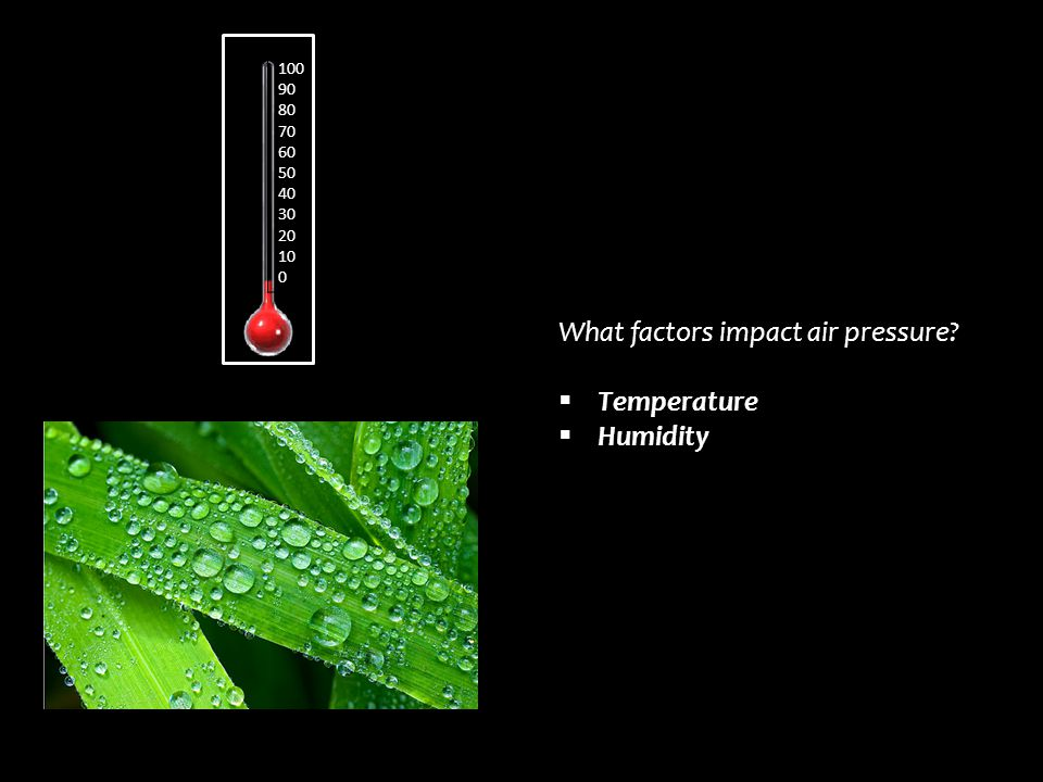 What factors impact air pressure Temperature Humidity