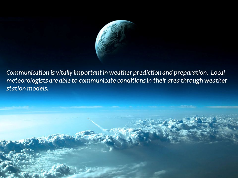 Communication is vitally important in weather prediction and preparation.
