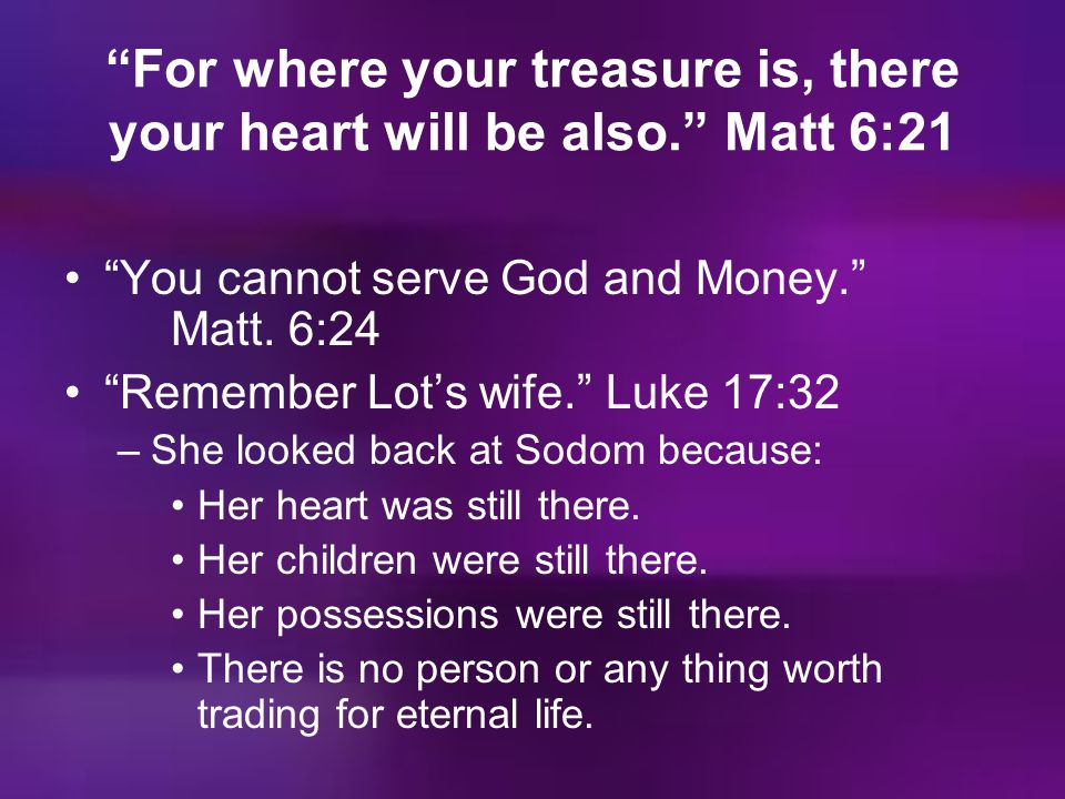For where your treasure is, there your heart will be also. Matt 6:21