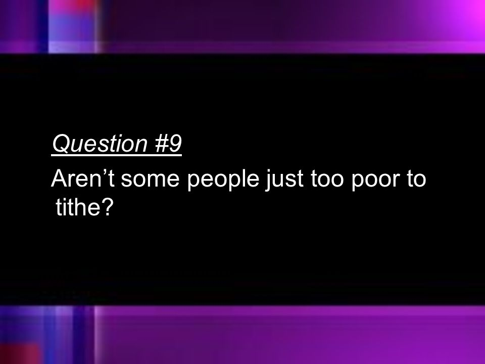 Question #9 Aren't some people just too poor to tithe