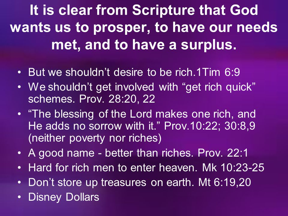 It is clear from Scripture that God wants us to prosper, to have our needs met, and to have a surplus.