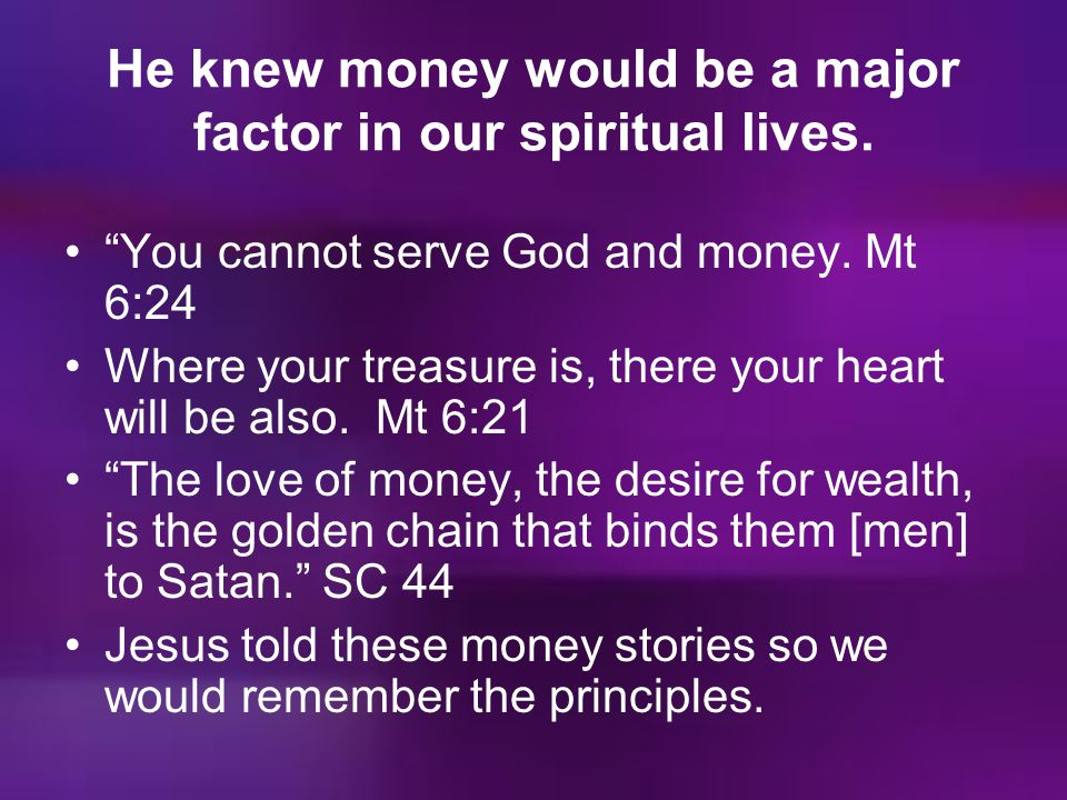 He knew money would be a major factor in our spiritual lives.