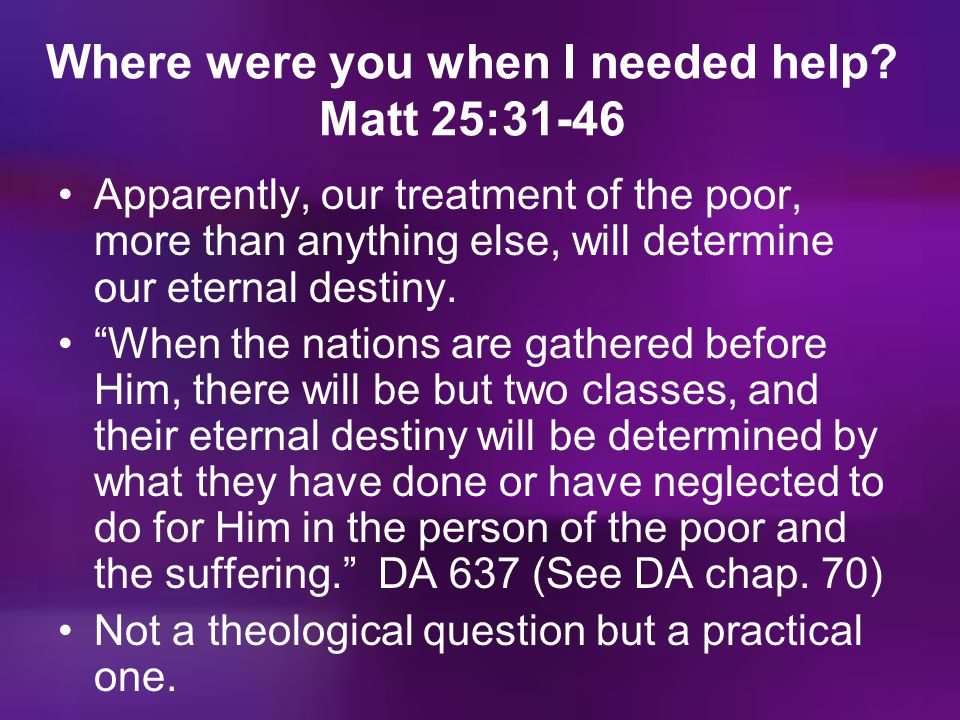 Where were you when I needed help Matt 25:31-46
