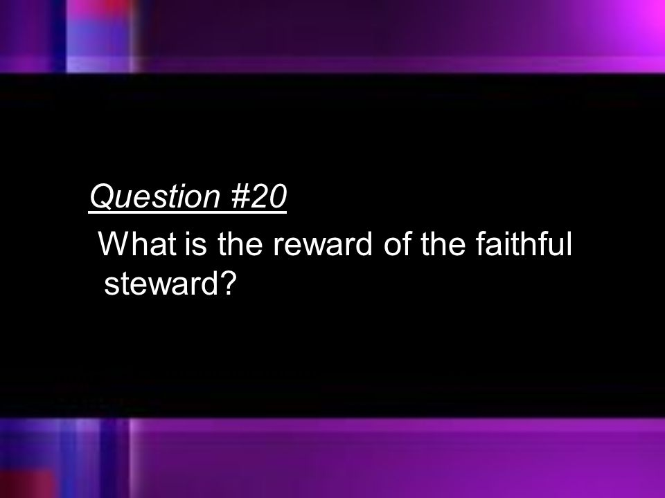 Question #20 What is the reward of the faithful steward