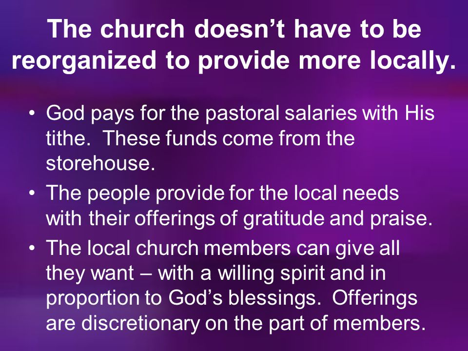 The church doesn't have to be reorganized to provide more locally.