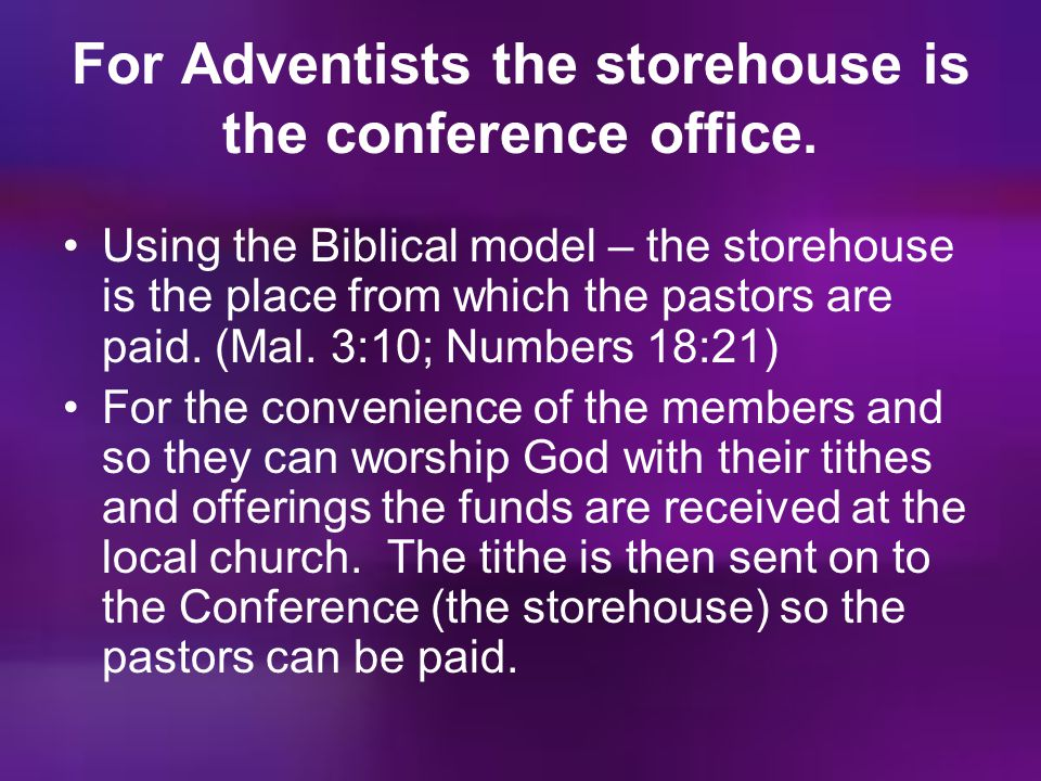 For Adventists the storehouse is the conference office.