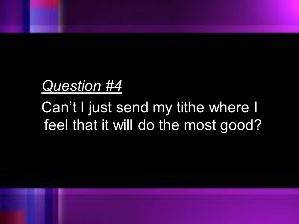 Question #4 Can't I just send my tithe where I feel that it will do the most good