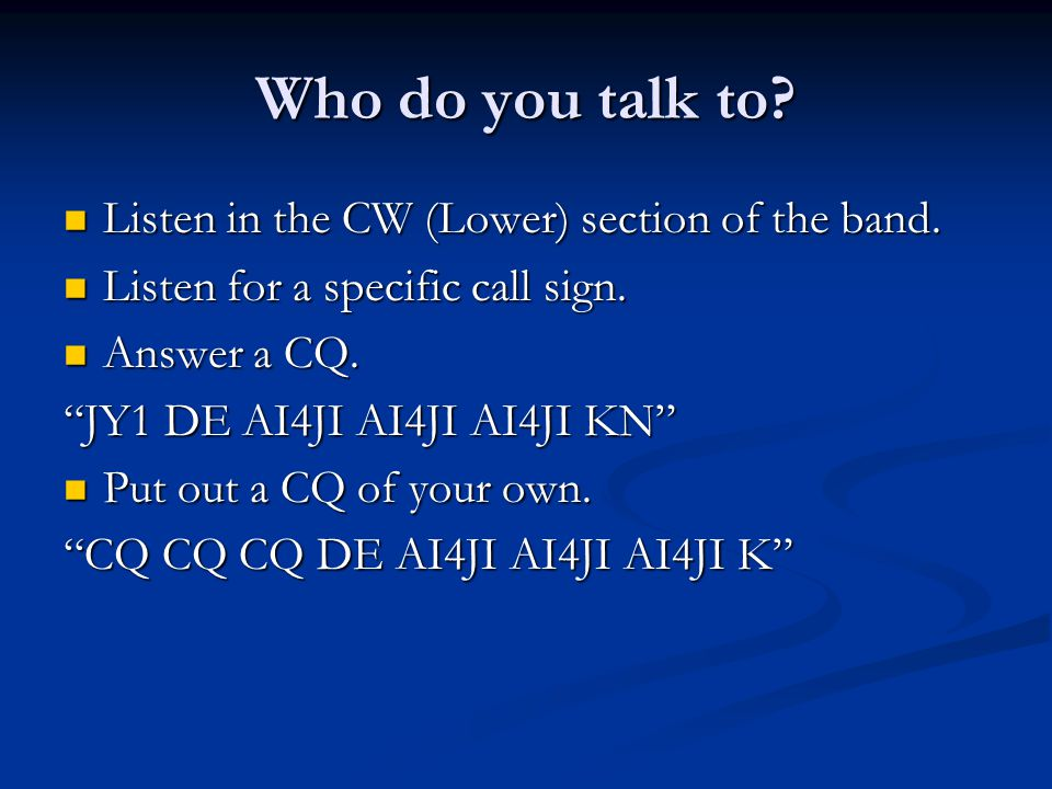 Who do you talk to Listen in the CW (Lower) section of the band.
