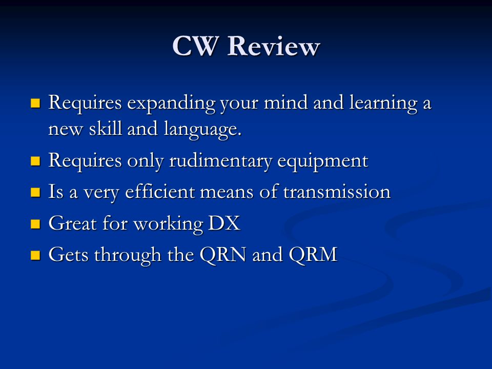 CW Review Requires expanding your mind and learning a new skill and language. Requires only rudimentary equipment.