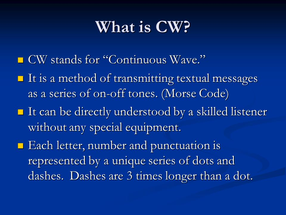 What is CW CW stands for Continuous Wave.